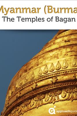 Myanmar (Burma): The Temples of Bagan (Travel Guide) - Approach Guides, David Raezer & Jennifer Raezer