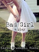 Karen Truesdell Riehl - Bad Girl: A Play  artwork