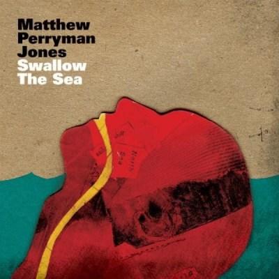 Matthew Perryman Jones - Swallow the Sea