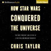 Chris Taylor - How Star Wars Conquered the Universe: The Past, Present, And Future of a Multibillion Dollar Franchise (Unabridged)  artwork