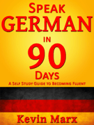 Speak German in 90 Days: A Self Study Guide to Becoming Fluent Download