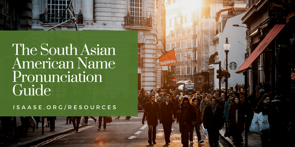 ISAASE - Name Pronunuciation Guide - Pronouncing Names Correctly is a big deal. South Asian Names