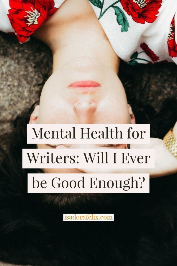 Mental Health for Writers: Will You Ever Be Good Enough as a Writer?