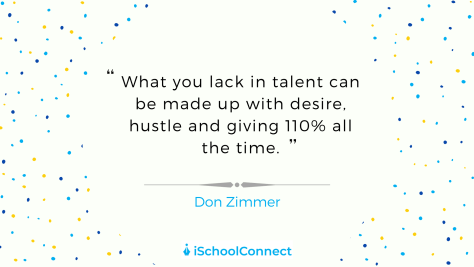 "What You Lack In Talent Can Be Made Up With Desire, Hustle And Giving 110% All The Time."" – Don Zimmer"