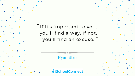 "If it's important to you, you will find a way. If not, you'll find an excuse"" - Ryan Blair"