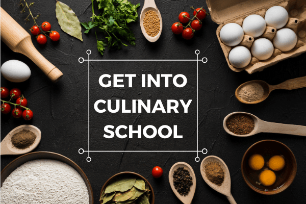 HOW TO GET INTO CULINARY SCOOL
