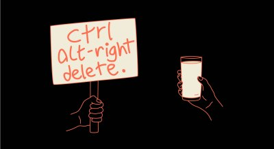 hand with protest sign saying ctrl alt-right delete and a hand with a glass of milk