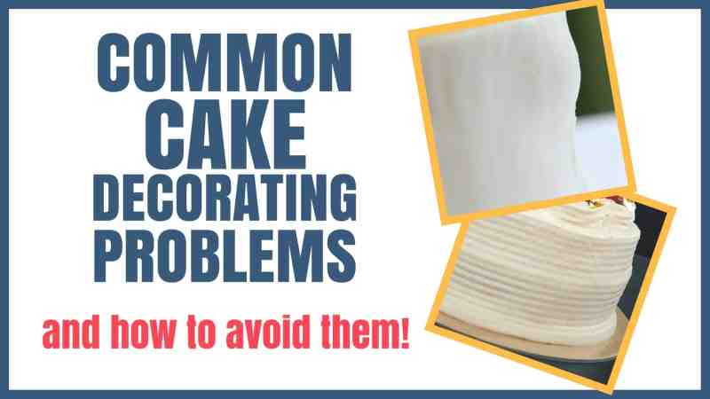 Common Cake Decorating Problems and How to Avoid Them Graphic