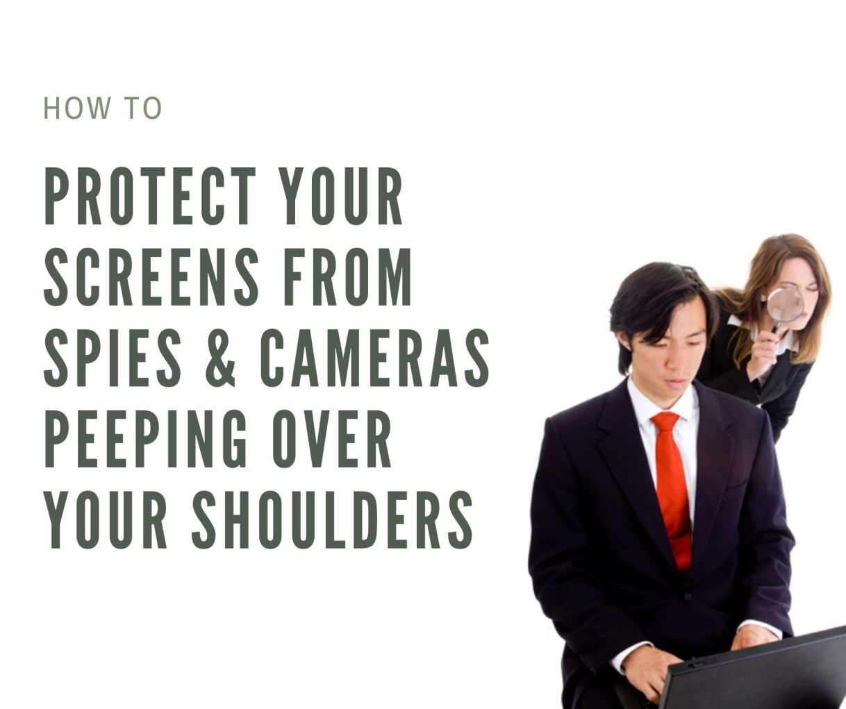 How to protect your screens from spies & cameras from peeping over your shoulders