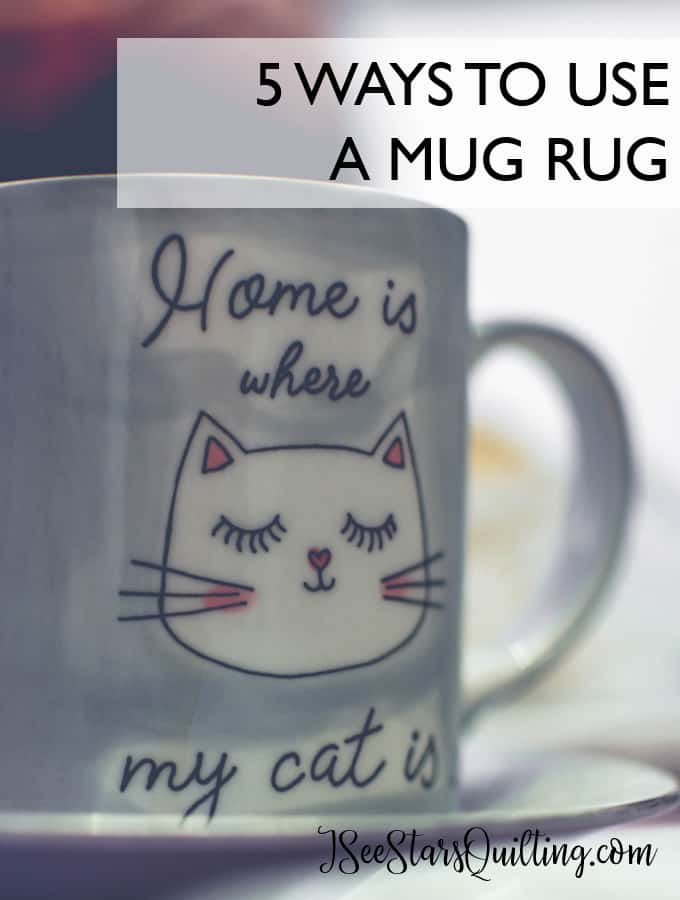 What is small quick and tons of sewing fun? A Mug Rug! Find easy patterns and a full description of 5 ways to use a mug rug