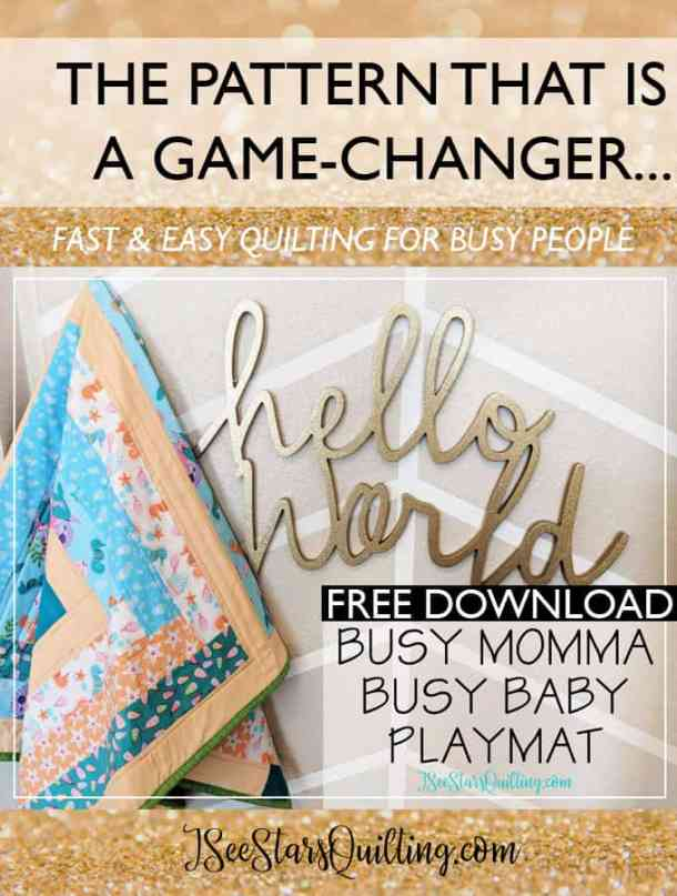 Think you're too busy to quilt? The Busy Momma Busy Baby Playmat Pattern is game-changer. Seriously beautiful quilt that comes together fast and easy, all level friendly... and it is a FREE DOWNLOAD. Seriously. You don't want to miss this!