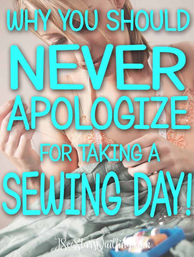 4 reasons you should never apologize for taking a sewing day. Even 10 minutes can boost your mood, decrease your stress level and leave you feeling energized and better able to handle everything else in your life.