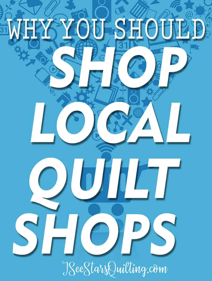 Here are 8 Reasons Why You Should Consider Shopping Local Quilt Shops vs. Big Box Stores. This list goes deeper than just FREE shipping!