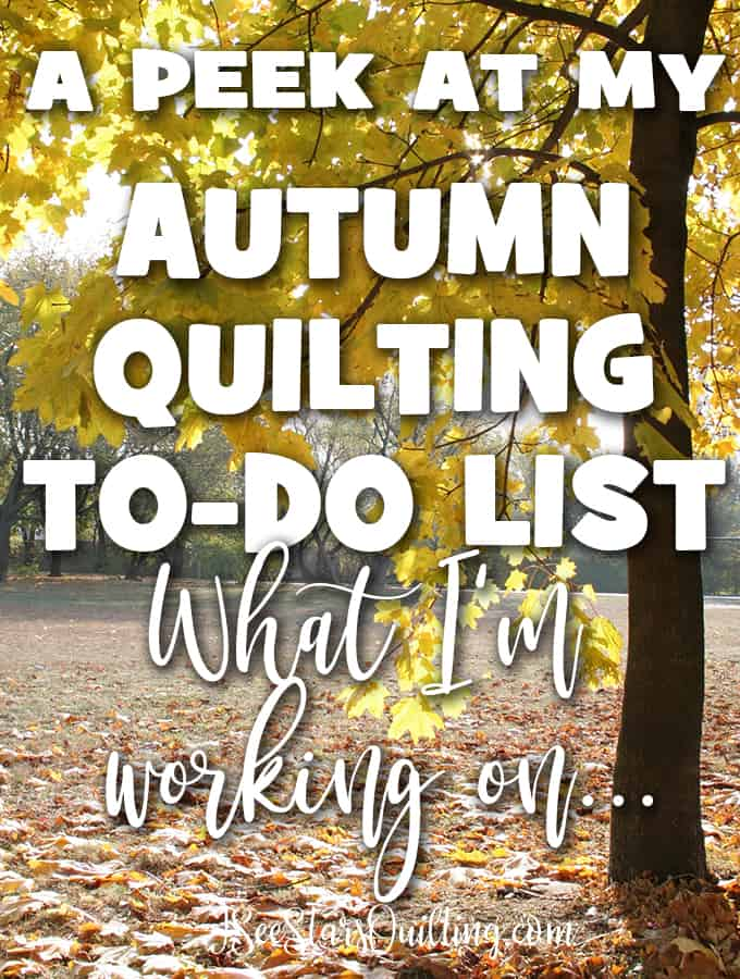 Take a close look at what my to-do list plans are and what projects I have going on the next few months! Here are the quilts I want to sew this fall!