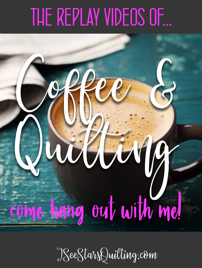Replay videos from my Coffee and Quilting Chats via the Facebook Live video I did last week to pass the time while we are stuck indoors!