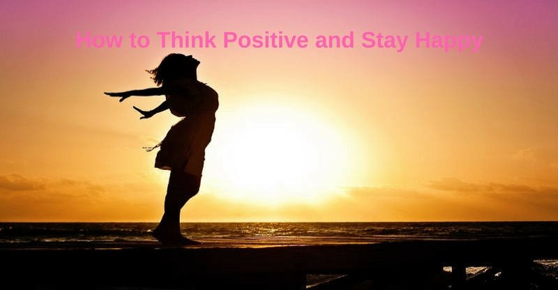 how to think positive and stay happy