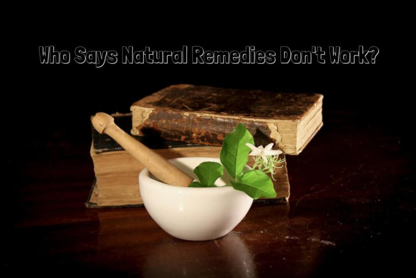 who says natural remedies don't work