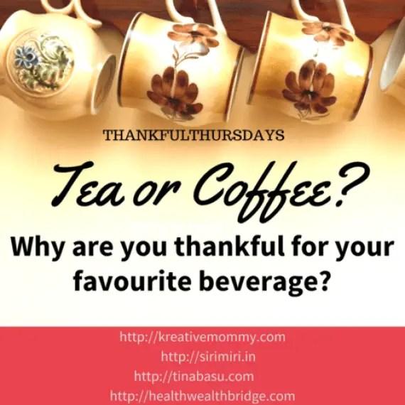 #ThankfulThursdays- Tea or Coffee