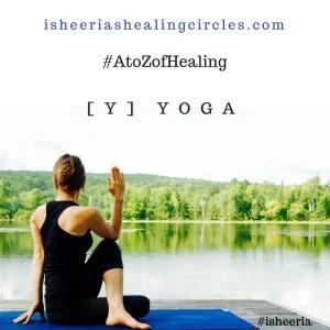 yoga AtoZofHealing AtoZChallenge isheeria isheeriashealingcircles.com