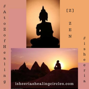 zen atozofhealing atozchallenge isheeria isheeriashealingcircles.com