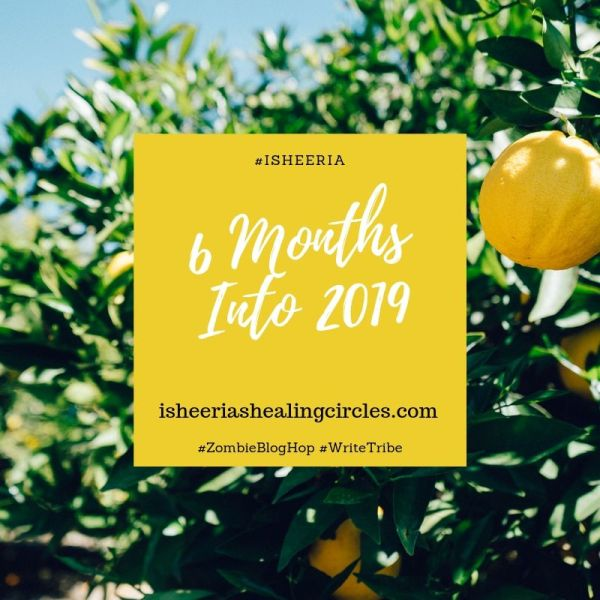 6 Months Into 2019 #ZombieBlogHop #Isheeria