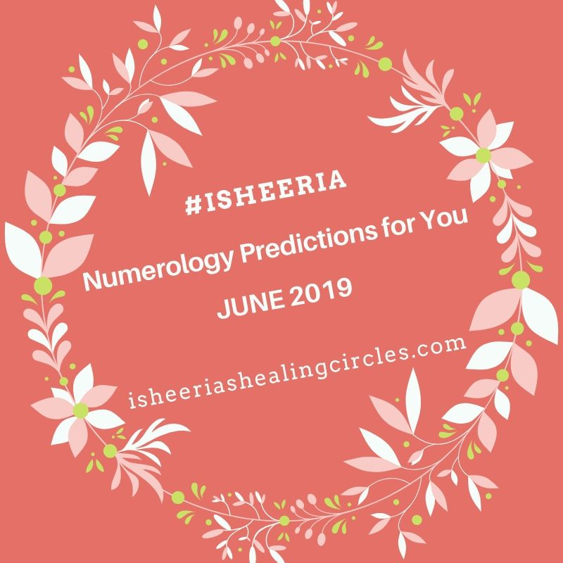 #isheeria Numerology Predictions June 2019