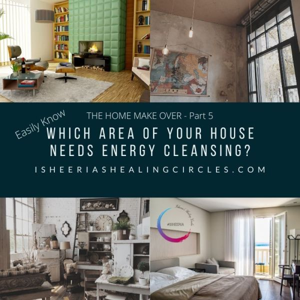 Easily know : Which Area of your House needs Energy Cleansing? #isheeria