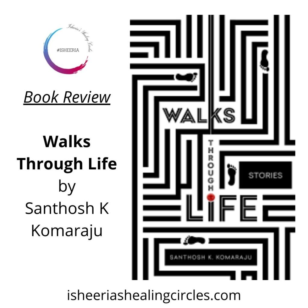 Book Review Walks Through Life by Santhosh K Komaraju on Isheeria