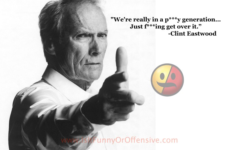 """Clint Eastwood """"We're Really in a P***Y Generation"""""""