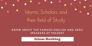 A list of Present day Muslim Scholars