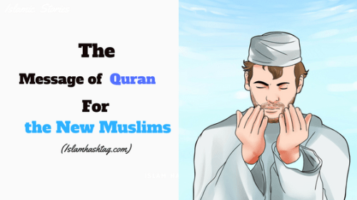 message of Quran for the New muslims