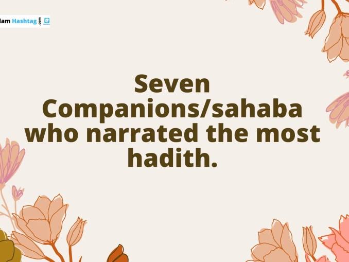 Seven Companions/sahaba who narrated the most hadith.
