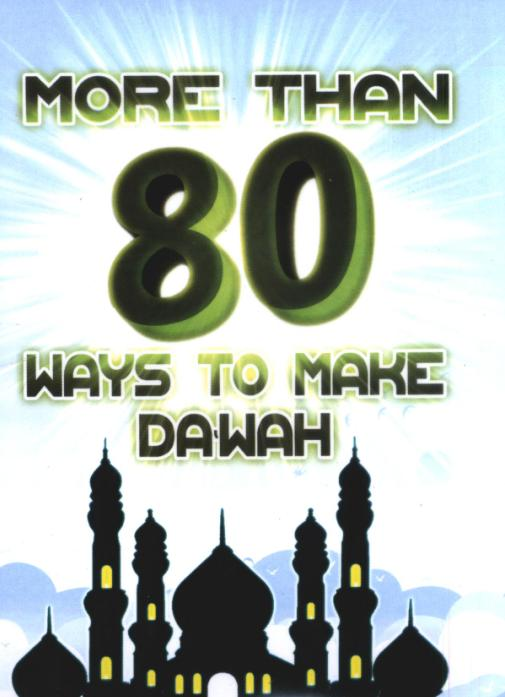 More Than Eighty ( 80 ) Ways To Make Dawah