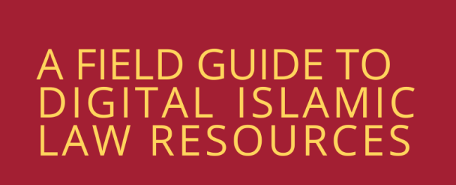 "Image of yellow text with red background, which reads ""A Field Guide to Digital Islamic Law Resources"""