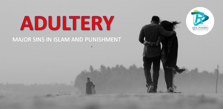 ADULTERY- MAJOR SINS IN ISLAM AND PUNISHMENT   Islamic Reminder