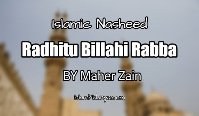 Radhitu Billahi Rabba -Maher Zain (Nasheed Lyrics)