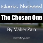 The Chosen One – Maher Zain (Nasheed Lyrics)