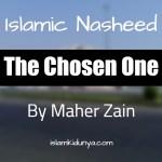 The Chosen One – Maher Zain (Nasheed Lyrics)