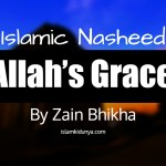 Allah's Grace – By Zain Bhikha (Nasheed Lyrics)