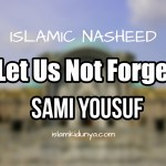 Let Us Not Forget – Sami Yousuf (Lyrics)