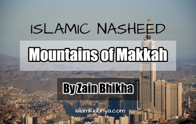 Mountains of Makkah – By Zain Bhikha (Nasheed Lyrics)