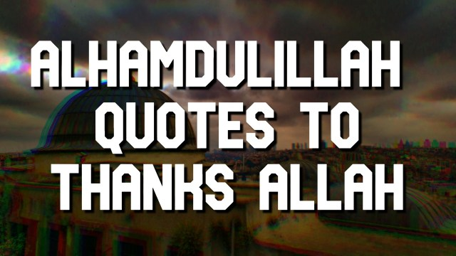 20+ Alhamdulillah Quotes to Thanks ALLAH – Islamic Quotes