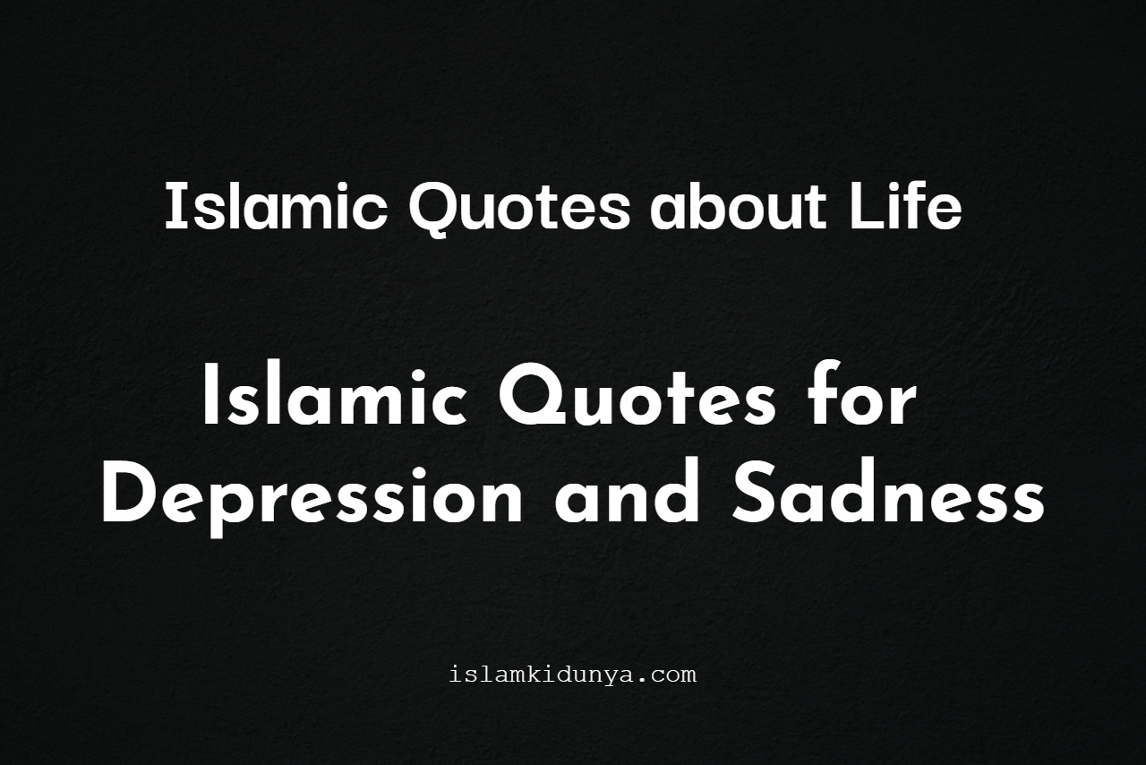 Islamic Quotes about Life - {Islamic Quotes for Depression and Sadness}