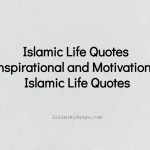 Islamic Life Quotes – Inspirational and Islamic Motivational Life Quotes