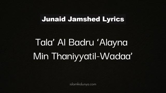 Tala' Al Badru 'Alayna Min Thaniyyatil-Wadaa' - Junaid Jamshed (Lyrics)