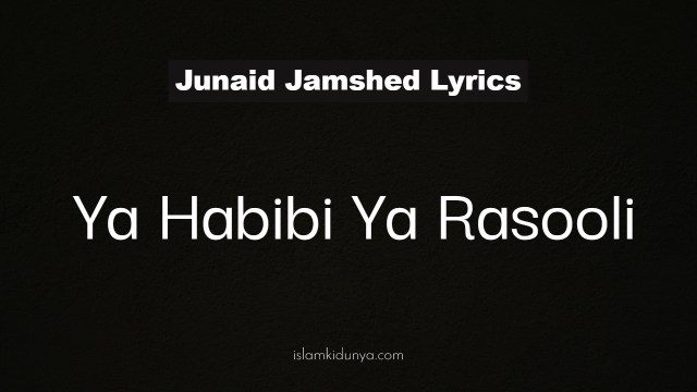 Ya Habibi Ya Rasooli – Junaid Jamshed (Lyrics)