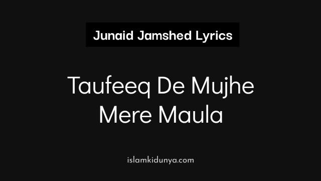 Taufeeq De Mujhe Mere Maula – Junaid Jamshed (Lyrics)