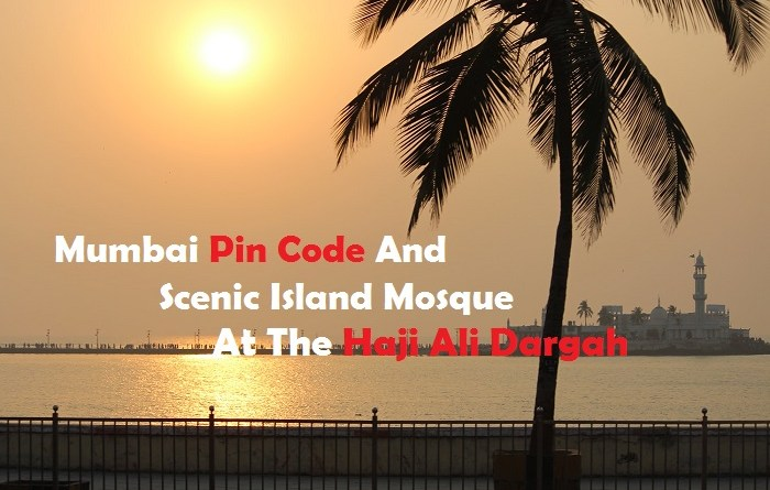 Mumbai Pin Code And Scenic Island Mosque At The Haji Ali Dargah_Islam Sunnat