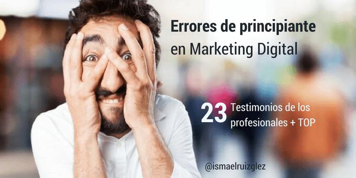 ¿Cuáles son los mayores errores cometidos por los mejores profesionales del Marketing Digital?