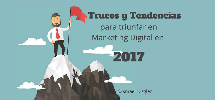 Tendencias para triunfar en Marketing en 2017